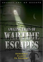 Amazing Tales of Wartime Escapes a.k.a. Escape Stories